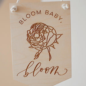Bloom Baby, Bloom Wooden Hanging Banner