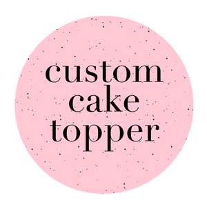 Custom Cake Topper (With Options)