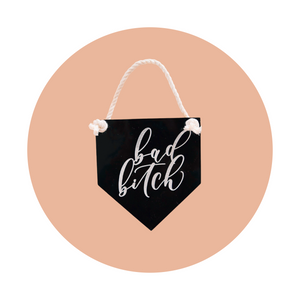 Bad B*tch Acrylic Hanging Banner