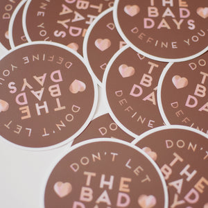 Don't Let The Bad Days Define You Sticker