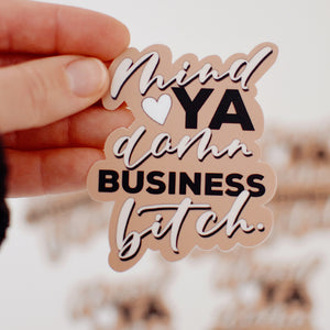 Mind Ya Damn Business B*tch Sticker