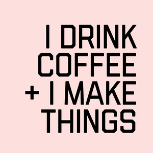 I Drink Coffee + I Make Things Graphic Tee