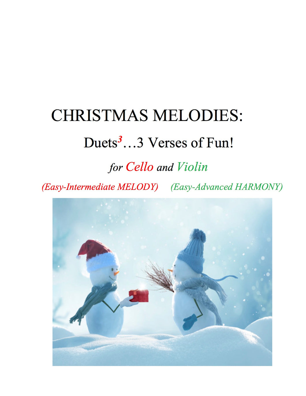 039 - Christmas Melodies For Cello and Violin: Duets to the 3rd Power...3 Verses of FUN! Cello (Melody) and Violin (Harmony)