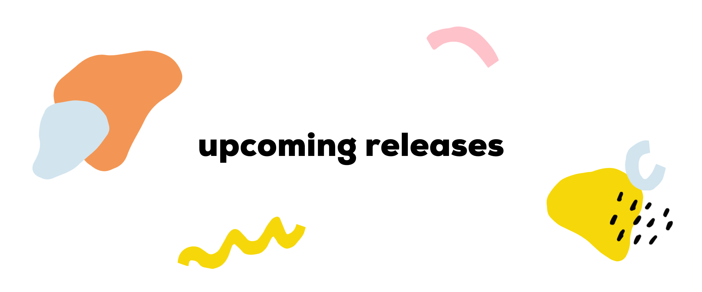 organized-ish upcoming release schedule