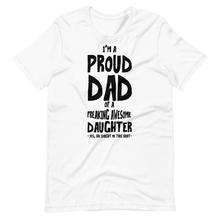 Load image into Gallery viewer, I'm a proud dad of a freaking awesome daughter Short-Sleeve Unisex T-Shirt