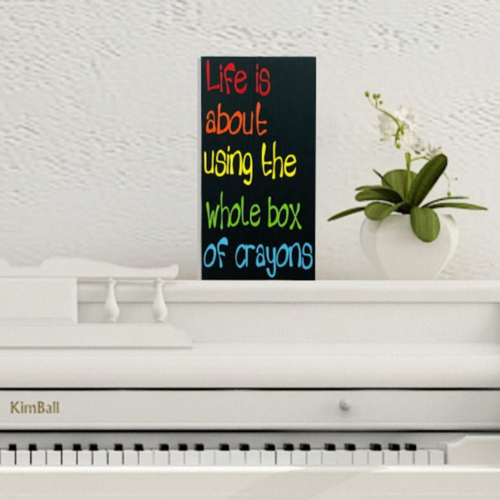 Life Is About Using The Whole Box Of Crayons Sign