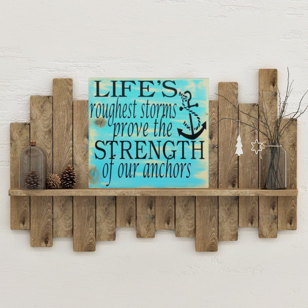 Life's Roughest Storms Prove The Strength Of Our Anchors Sign