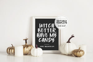 Halloween 'Witch Better Have My Candy' Poster Print Editable Template - 8x10""