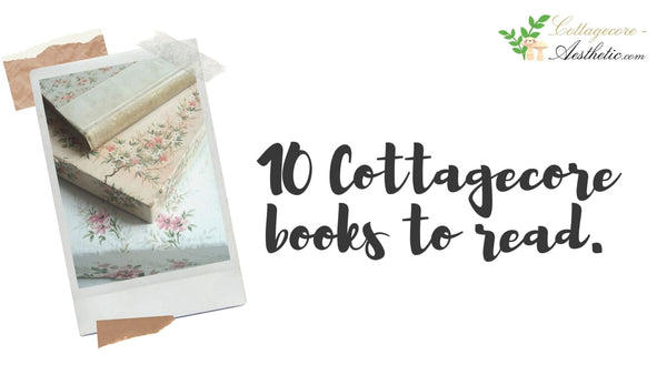 10 Cottagecore books to read.