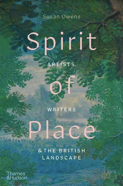 Susan Owens: Spirit of Place - Artists, Writers and the British Landscape