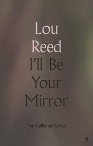 Lou Reed: I'll Be Your Mirror - Collected Lyrics