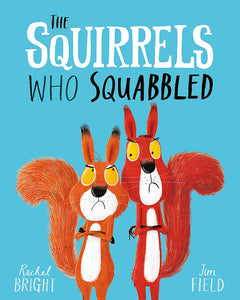 Rachel Bright + Jim Field: The Squirrels Who Squabbled