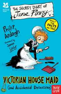Philip Ardagh: The Secret Diary of Jane Pinny - Victorian House Maid