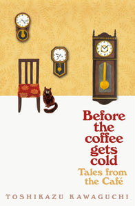 Toshikazu Kawaguchi: Before the Coffee Gets Cold: Tales from the Cafe