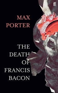Max Porter: The Death of Francis Bacon (SIGNED EDITION)