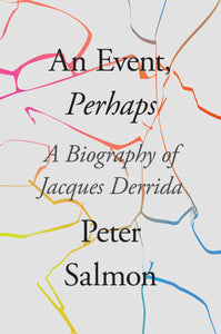 Peter Salmon: An Event, Perhaps: A Biography of Jacques Derrida