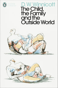 D.W. Winncott: The Child the Family and the Outside World