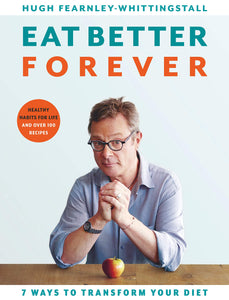 Hugh Fearnley-Whittingstall: Eat Better Forever