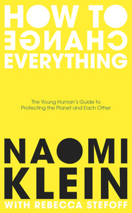 Naomi Klein + Rebecca Stefoff: How To Change Everything