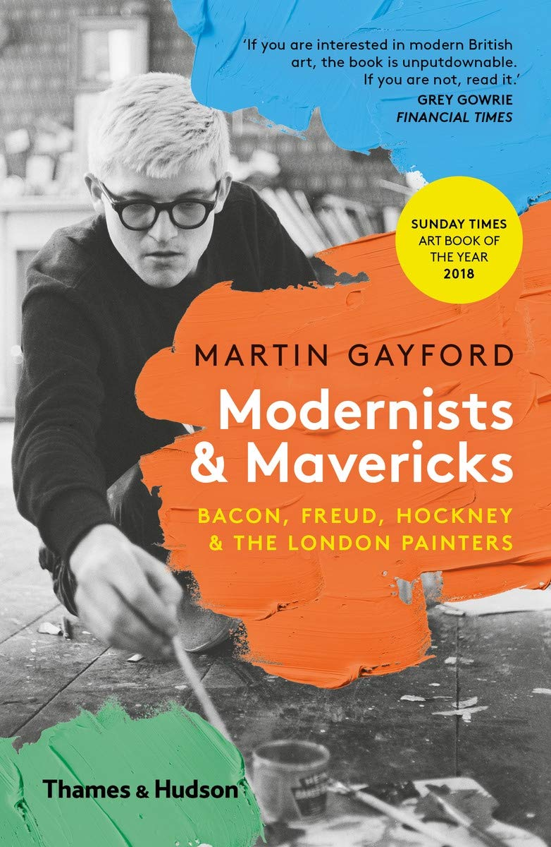 Martin Gayford: Modernists and Mavericks - Bacon, Freud, Hockney and The London Painters
