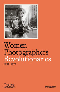 Women Photographers: Revolutionaries