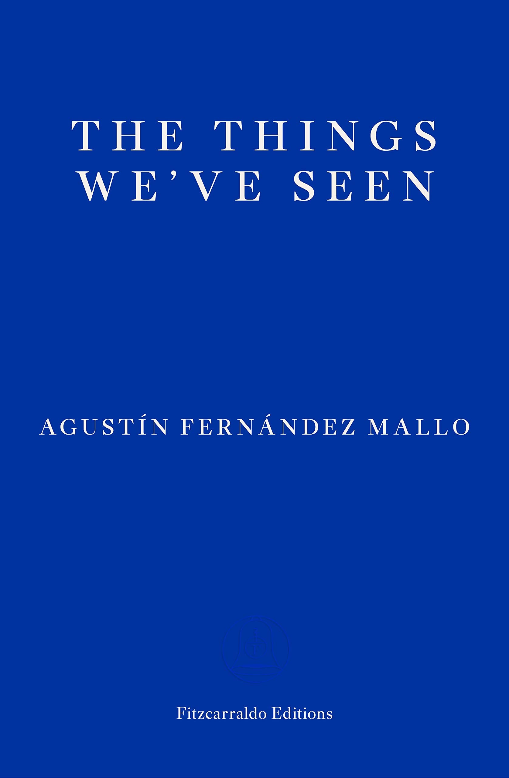 Agustin Fernandez Mallo: The Things We've Seen
