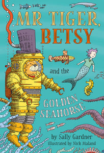 Sally Gardner: Mr Tiger, Betsy and the Golden Seahorse