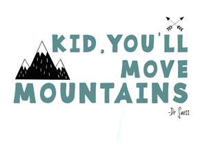 Kid, You'll Move Mountains Print