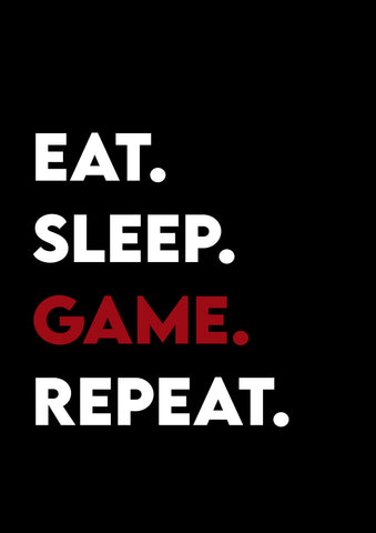 Eat, Sleep, Game, Repeat Print