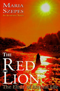 The Red Lion - The Elixir of Eternal Life: An Alchemist Novel: Szepes, Maria: Amazon.com.au: Books
