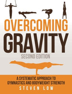 Load image into Gallery viewer, Overcoming Gravity: A Systematic Approach to Gymnastics and Bodyweight Strength (Second Edition): Low, Steven: Amazon.com.au: Books
