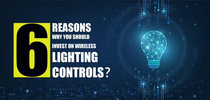 6 reason why you should invest on wireless lighting controls
