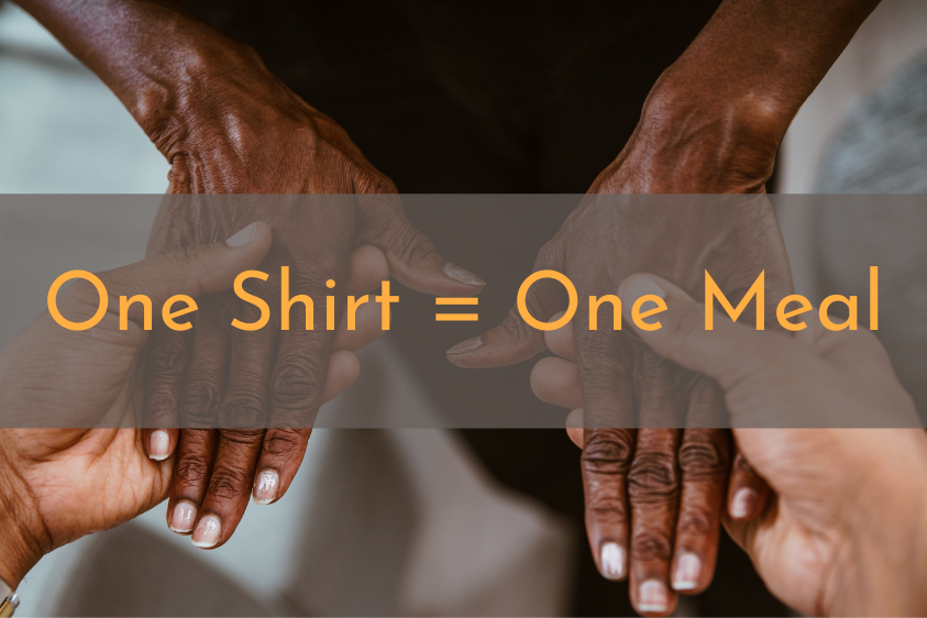 For every shirt purchased, we will provide a meal to someone in need.