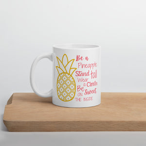 """Be A Pineapple, Stand Tall"" 11 oz coffee mug."