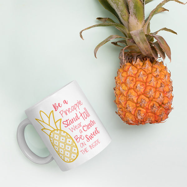"""Be a pineapple: Stand tall, wear a crown, and be sweet on the inside"" ceramic coffee mug."