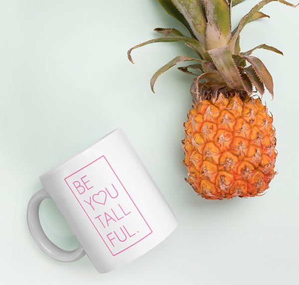 "Tall women's coffee mug with the words ""Be You Tall Ful"""