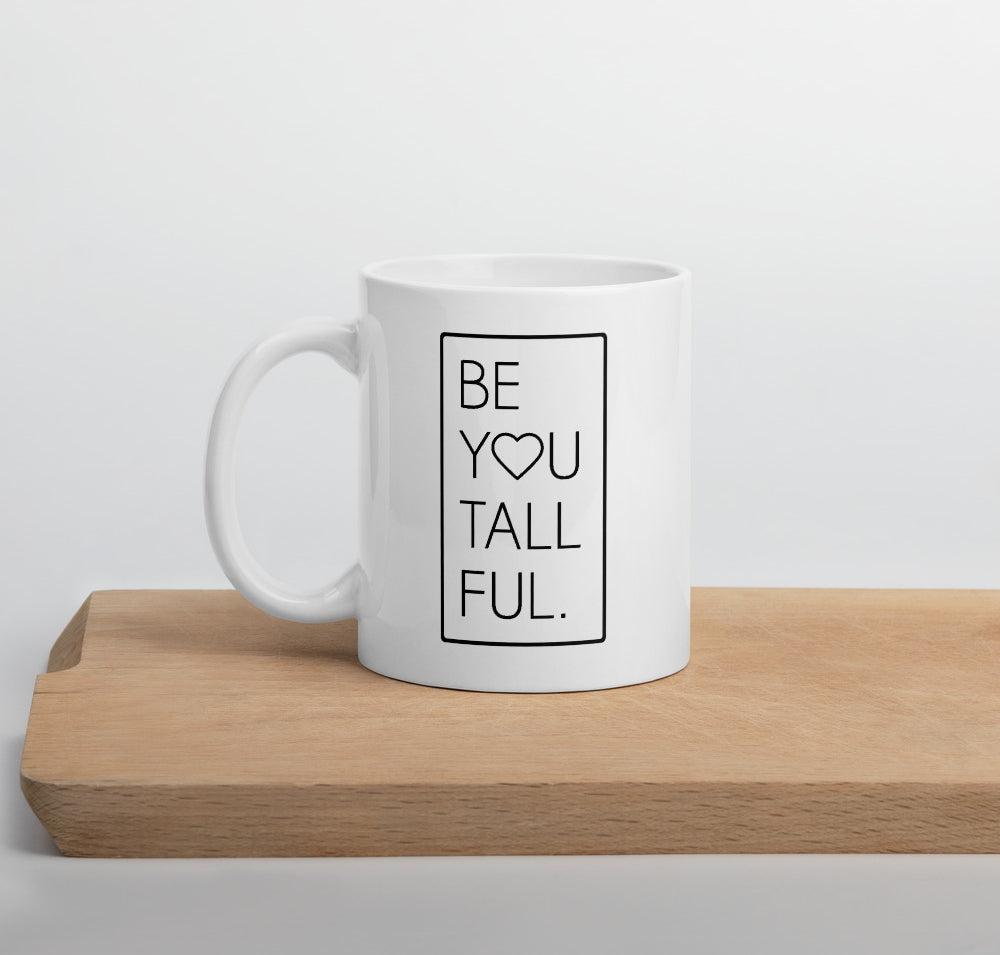 """Be You Tall Ful"" 11 oz white coffee mug with black font"