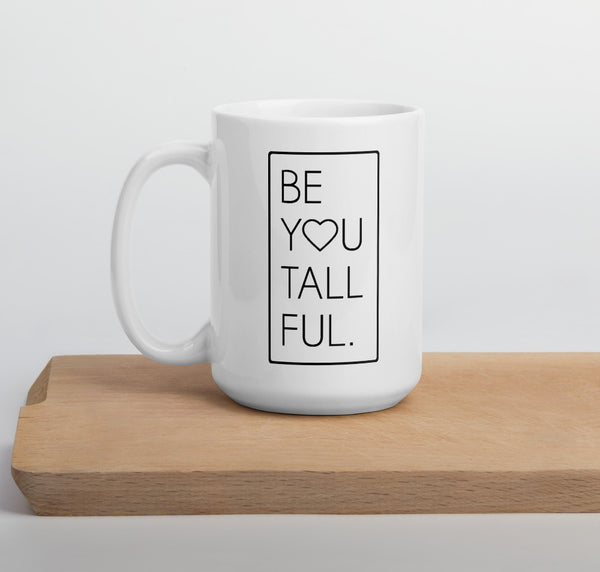 """Be You Tall Ful"" 15 oz coffee mug for tall people"
