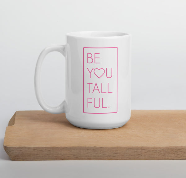 "15 oz mug with the unique phrase ""Be You Tall Ful"""