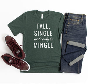 "Premium, soft unisex graphic tee featuring the phrase ""Tall, Single and Ready to Mingle""."