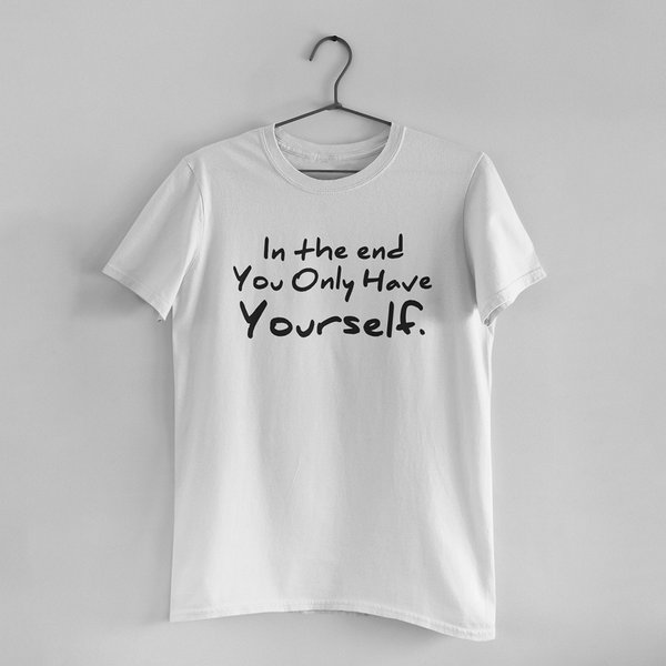 In the end  You only have Yourself Men Half Sleeve T-shirt - Teeboat