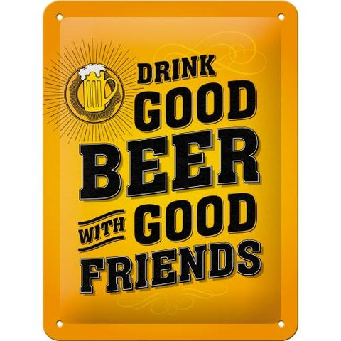 Drink Good Beer With Good Friends 15x20cm sign