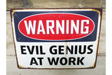 Warning Evil Genius at work tin sign