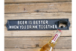 Beer is better when you drink together cast iron sign bottle opener