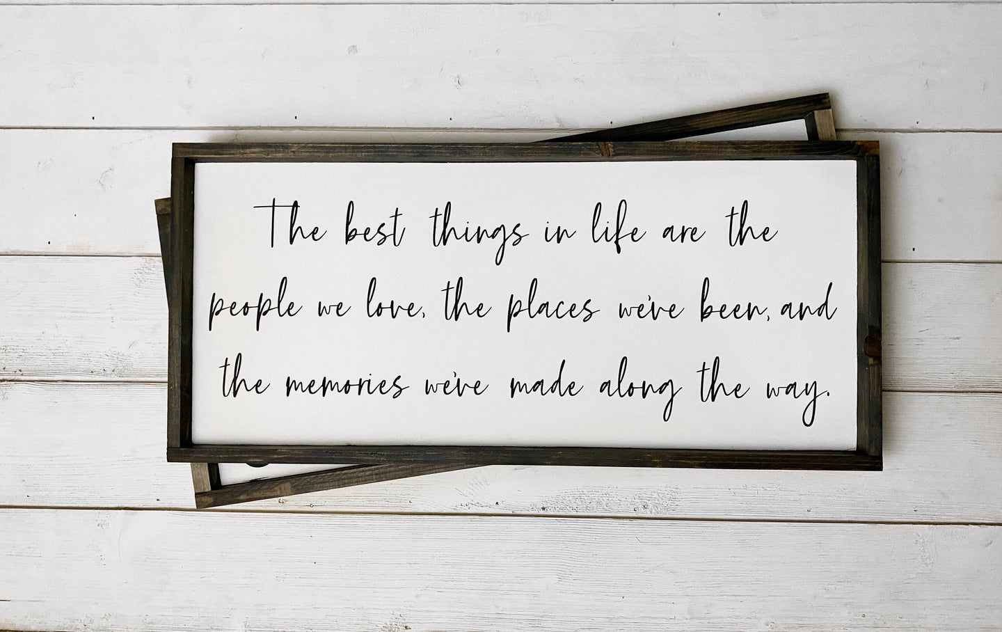 The Best Things In Life Are The People We Love The Places We've Been And The Memories We've Made Along The Way