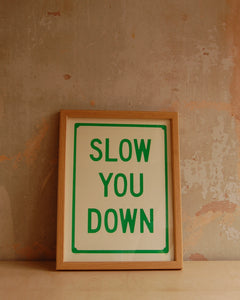 Slow You Down print - framed