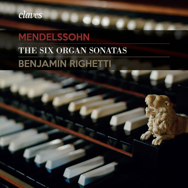 (2016) Mendelssohn: The Six Organ Sonatas, Benjamin Righetti / CD 1615 - Claves Records
