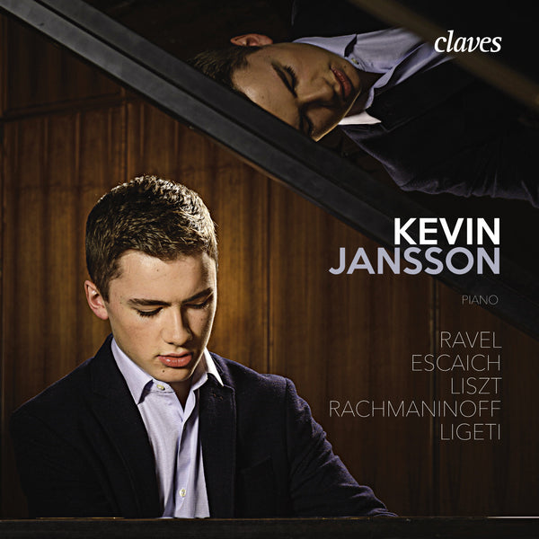 (2017) Ravel, Escaich, Liszt, Rachmaninoff & Ligeti: Works for piano Kevin Jansson / CD 1718 - Claves Records