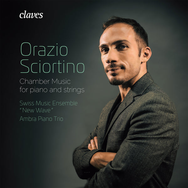 (2017) Chamber Music for Piano & Strings, Orazio Sciortino / CD 1724 - Claves Records