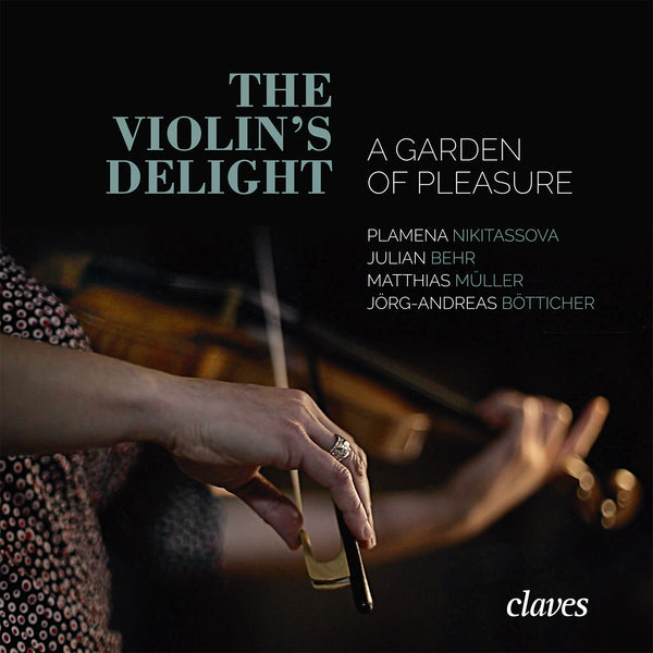 (2017) The violin's delight - a garden of pleasure, 17th Century Virtuoso Violin Music / CD 1727 - Claves Records
